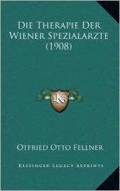 Die Therapie Der Wiener Spezialarzte (1908) - Otfried Otto Fellner