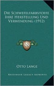 Die Schwefelfarbstoffe Ihre Herstellung Und Verwendung (1912) - Otto Lange