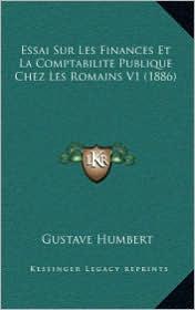 Essai Sur Les Finances Et La Comptabilite Publique Chez Les Romains V1 (1886) - Gustave Humbert