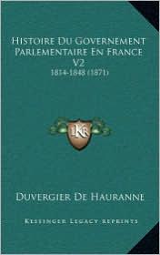 Histoire Du Governement Parlementaire En France V2: 1814-1848 (1871) - Duvergier De Hauranne