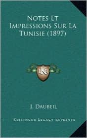 Notes Et Impressions Sur La Tunisie (1897) - J. Daubeil