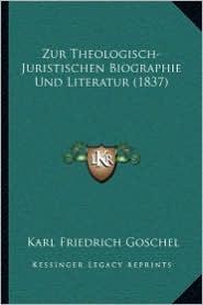 Zur Theologisch-Juristischen Biographie Und Literatur (1837) - Karl Friedrich Goschel (Editor)