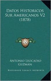 Datos Historicos Sur Americanos V2 (1878) - Antonio Leocadio Guzman