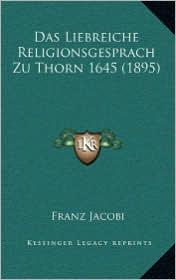 Das Liebreiche Religionsgesprach Zu Thorn 1645 (1895) - Franz Jacobi