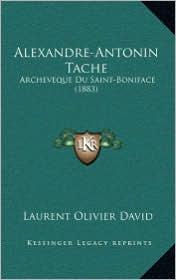 Alexandre-Antonin Tache: Archeveque Du Saint-Boniface (1883) - Laurent Olivier David