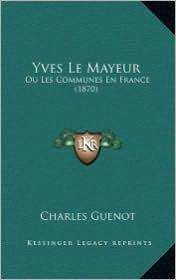 Yves Le Mayeur: Ou Les Communes En France (1870) - Charles Guenot