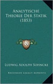 Analytische Theorie Der Statik (1853) - Ludwig Adolph Sohncke