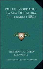 Pietro Giordani E La Sua Dittatura Letteraria (1882) - Ildebrando Della Giovanna
