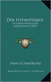 Der Hypnotismus: In Gemeinfasslicher Darstellung (1892) - Hans Schmidkunz