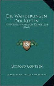 Die Wanderungen Der Kelten: Historisch-Kritisch Dargelegt (1861)