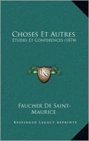 Choses Et Autres: Etudes Et Conferences (1874) - Faucher De Saint-Maurice