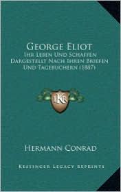 George Eliot: Ihr Leben Und Schaffen Dargestellt Nach Ihren Briefen Und Tagebuchern (1887) - Hermann Conrad