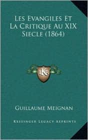 Les Evangiles Et La Critique Au XIX Siecle (1864) - Guillaume Meignan