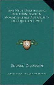 Eine Neue Darstellung Der Leibnizischen Monadenlehre Auf Grund Der Quellen (1891) - Eduard Dillmann