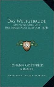 Das Weltgebaude: Ein Nutzliches Und Unterhaltendes Lesebuch (1834) - Johann Gottfried Sommer