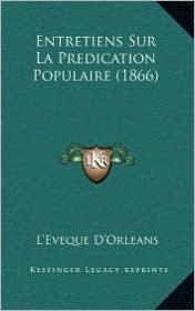 Entretiens Sur La Predication Populaire (1866) - L'Eveque D'Orleans