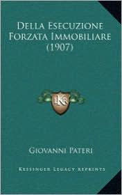 Della Esecuzione Forzata Immobiliare (1907) - Giovanni Pateri