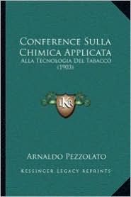 Conference Sulla Chimica Applicata: Alla Tecnologia Del Tabacco (1903) - Arnaldo Pezzolato