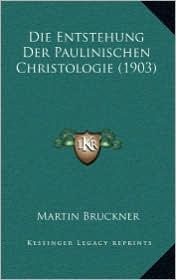 Die Entstehung Der Paulinischen Christologie (1903) - Martin Bruckner