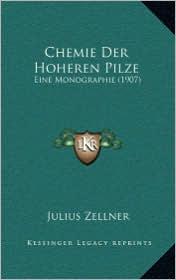 Chemie Der Hoheren Pilze: Eine Monographie (1907) - Julius Zellner