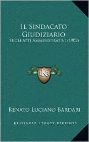 Il Sindacato Giudiziario: Sugli Atti Amministrativi (1902) - Renato Luciano Bardari