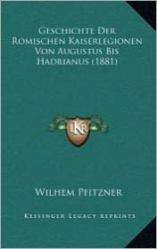 Geschichte Der Romischen Kaiserlegionen Von Augustus Bis Hadrianus (1881) - Wilhem Pfitzner