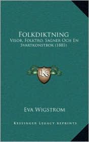Folkdiktning: Visor, Folktro, Sagner Och En Svartkonstbok (1881) - Eva Wigstrom
