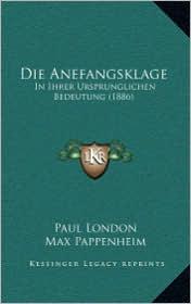 Die Anefangsklage: In Ihrer Ursprunglichen Bedeutung (1886) - Paul London, Max Pappenheim (Editor)
