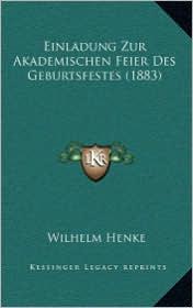 Einladung Zur Akademischen Feier Des Geburtsfestes (1883) - Wilhelm Henke