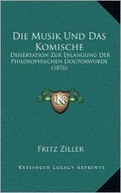 Die Musik Und Das Komische: Dissertation Zur Erlangung Der Philosophischen Doctorwurde (1876)