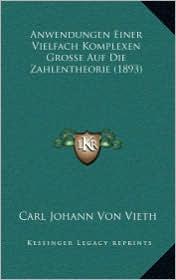 Anwendungen Einer Vielfach Komplexen Grosse Auf Die Zahlentheorie (1893) - Carl Johann Von Vieth