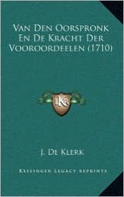 Van Den Oorspronk En De Kracht Der Vooroordeelen (1710) - J. De Klerk