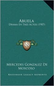 Abuela: Drama En Tres Actos (1907) - Mercedes Gonzalez De Moscoso
