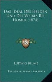 Das Ideal Des Helden Und Des Weibes Bei Homer (1874) - Ludwig Blume