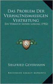 Das Problem Der Verhaltnismassigen Vertretung: Ein Versuch Seiner Losung (1902) - Siegfried Geyerhahn