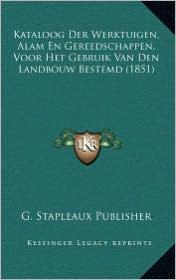 Kataloog Der Werktuigen, Alam En Gereedschappen, Voor Het Gebruik Van Den Landbouw Bestemd (1851)