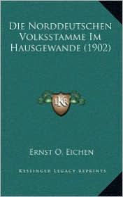 Die Norddeutschen Volksstamme Im Hausgewande (1902) - Ernst O. Eichen