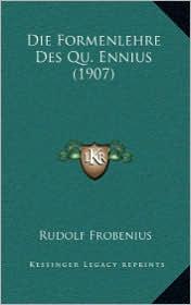 Die Formenlehre Des Qu. Ennius (1907) - Rudolf Frobenius