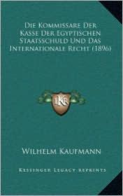 Die Kommissare Der Kasse Der Egyptischen Staatsschuld Und Das Internationale Recht (1896) - Wilhelm Kaufmann