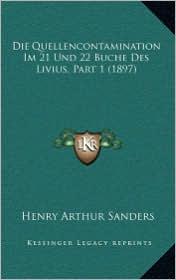 Die Quellencontamination Im 21 Und 22 Buche Des Livius, Part 1 (1897) - Henry Arthur Sanders