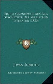 Einige Grundzuge Aus Der Geschichte Der Serbischen Literatur (1850) - Jovan Subbotic