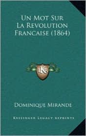 Un Mot Sur La Revolution Francaise (1864) - Dominique Mirande