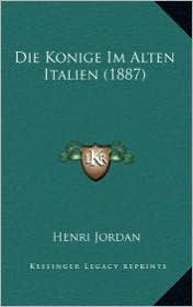 Die Konige Im Alten Italien (1887) - Henri Jordan