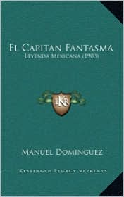 El Capitan Fantasma: Leyenda Mexicana (1903) - Manuel Dominguez