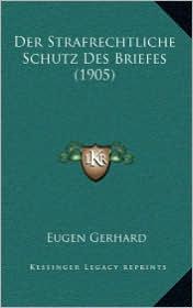 Der Strafrechtliche Schutz Des Briefes (1905) - Eugen Gerhard