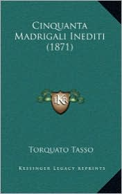 Cinquanta Madrigali Inediti (1871) - Torquato Tasso