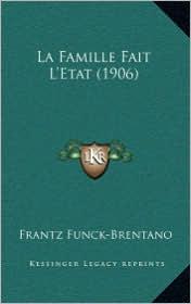 La Famille Fait L'Etat (1906) - Frantz Funck-Brentano