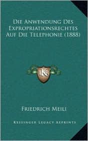 Die Anwendung Des Expropriationsrechtes Auf Die Telephonie (1888) - Friedrich Meili (Illustrator)