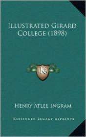 Illustrated Girard College (1898) - Henry Atlee Ingram
