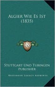 Algier Wie Es Ist (1835) - Stuttgart Und Stuttgart Und Tubingen Publisher